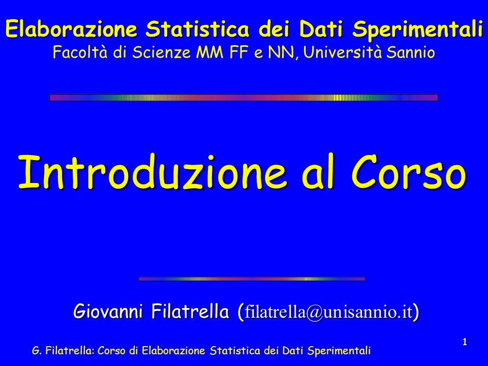 G. Filatrella: Corso di Elaborazione Statistica dei Dati Sperimentali 1 Introduzione al Corso Giovanni Filatrella ( filatrella@unisannio.it ) Elaboraz