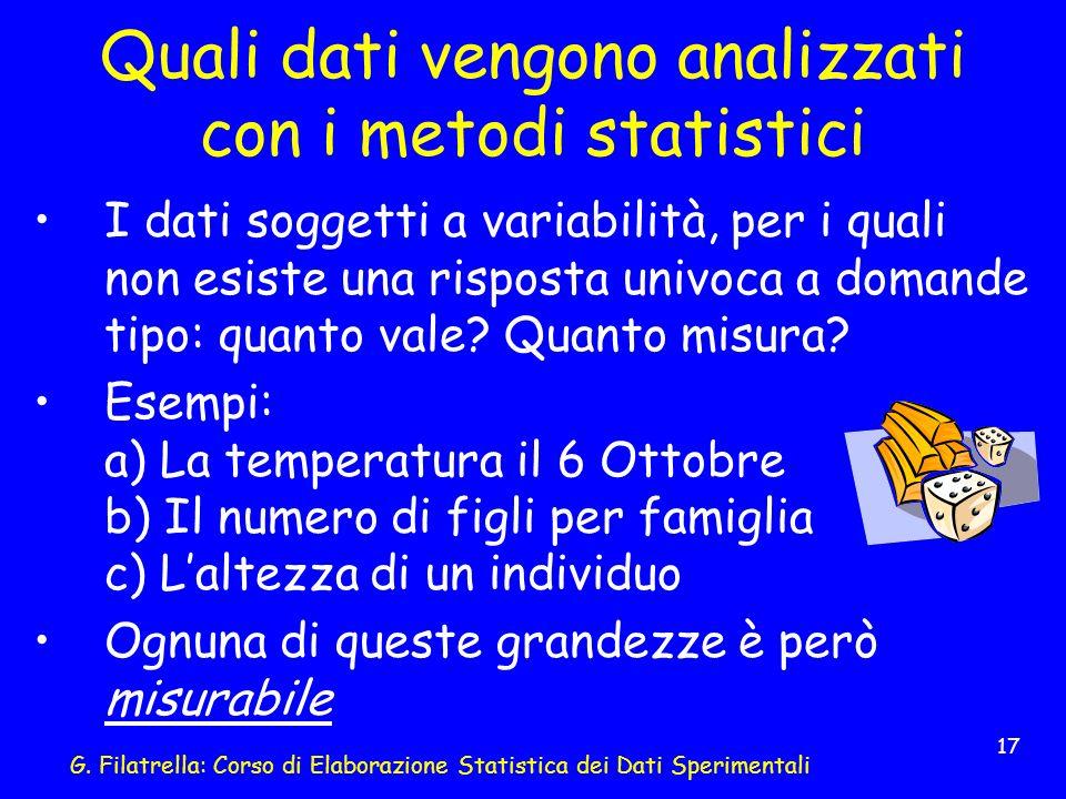 G. Filatrella: Corso di Elaborazione Statistica dei Dati Sperimentali 17 Quali dati vengono analizzati con i metodi statistici I dati soggetti a varia