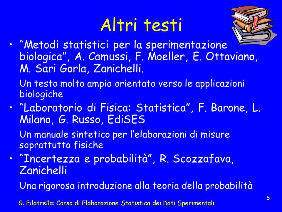 G. Filatrella: Corso di Elaborazione Statistica dei Dati Sperimentali 6 Altri testi Metodi statistici per la sperimentazione biologica, A. Camussi, F.