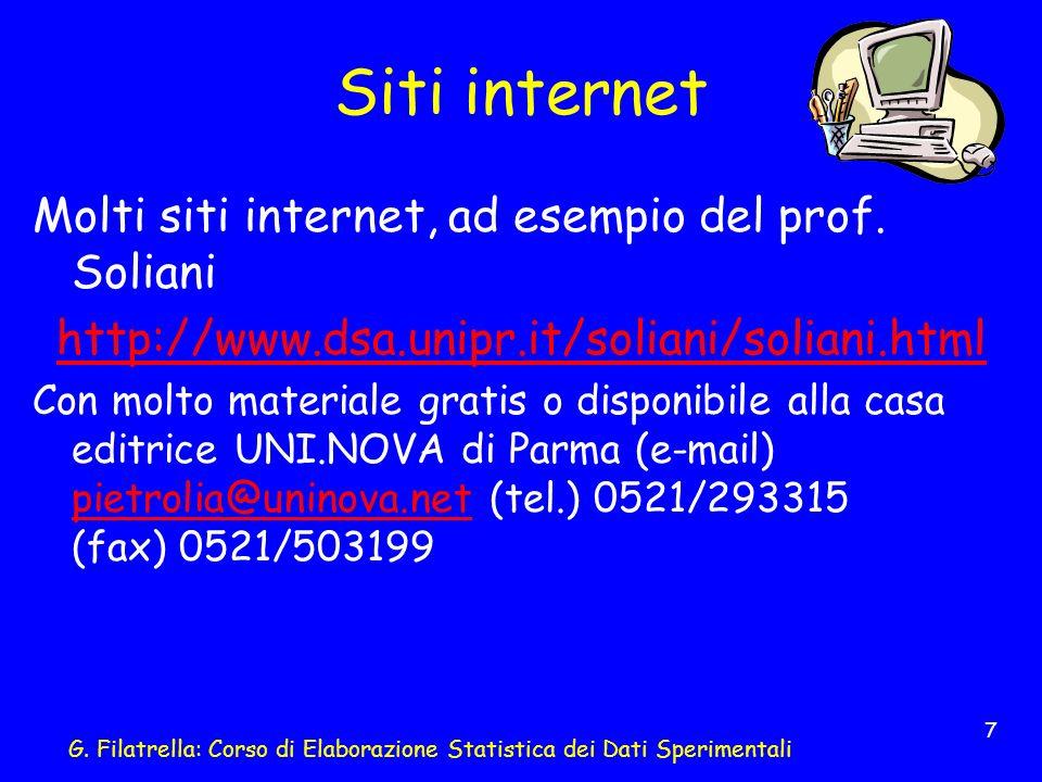 G. Filatrella: Corso di Elaborazione Statistica dei Dati Sperimentali 7 Siti internet Molti siti internet, ad esempio del prof. Soliani http://www.dsa