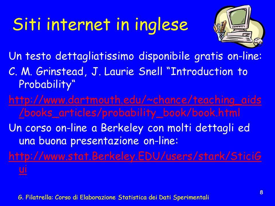 G. Filatrella: Corso di Elaborazione Statistica dei Dati Sperimentali 8 Siti internet in inglese Un testo dettagliatissimo disponibile gratis on-line: