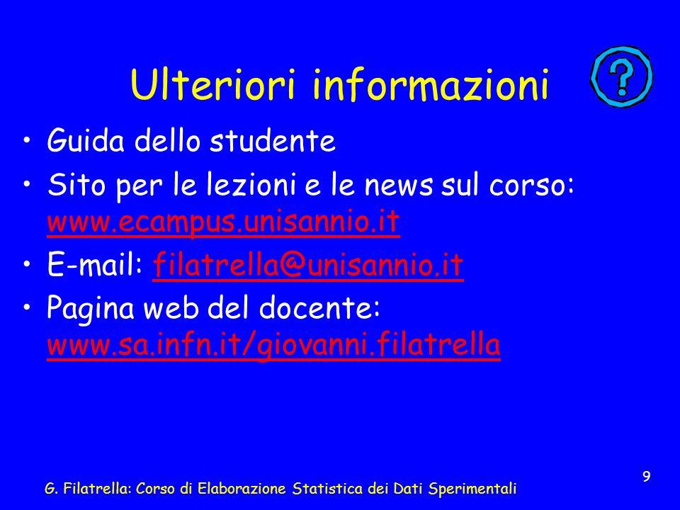G. Filatrella: Corso di Elaborazione Statistica dei Dati Sperimentali 9 Ulteriori informazioni Guida dello studente Sito per le lezioni e le news sul