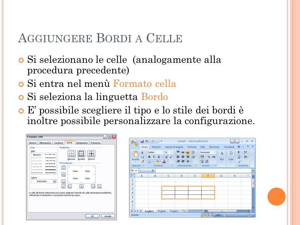 A GGIUNGERE B ORDI A C ELLE Si selezionano le celle (analogamente alla procedura precedente) Si entra nel menù Formato cella Si seleziona la linguetta
