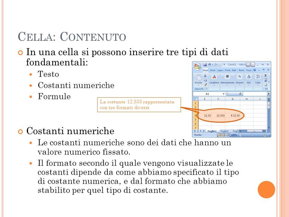 C ELLA : C ONTENUTO In una cella si possono inserire tre tipi di dati fondamentali: Testo Costanti numeriche Formule Costanti numeriche Le costanti nu