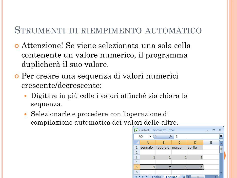 S TRUMENTI DI RIEMPIMENTO AUTOMATICO Attenzione! Se viene selezionata una sola cella contenente un valore numerico, il programma duplicherà il suo val