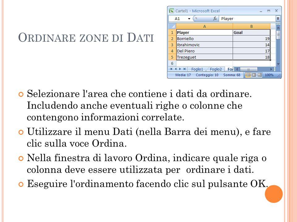 O RDINARE ZONE DI D ATI Selezionare l'area che contiene i dati da ordinare. Includendo anche eventuali righe o colonne che contengono informazioni cor