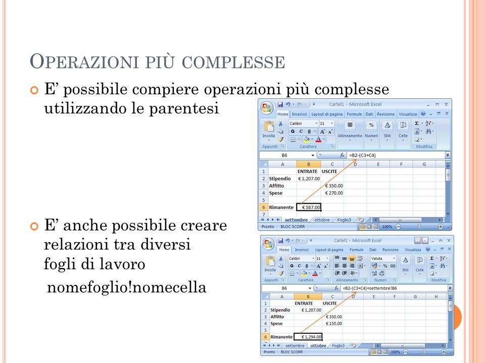 O PERAZIONI PIÙ COMPLESSE E possibile compiere operazioni più complesse utilizzando le parentesi E anche possibile creare relazioni tra diversi fogli