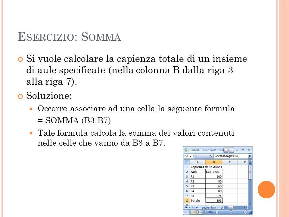 E SERCIZIO : S OMMA Si vuole calcolare la capienza totale di un insieme di aule specificate (nella colonna B dalla riga 3 alla riga 7). Soluzione: Occ