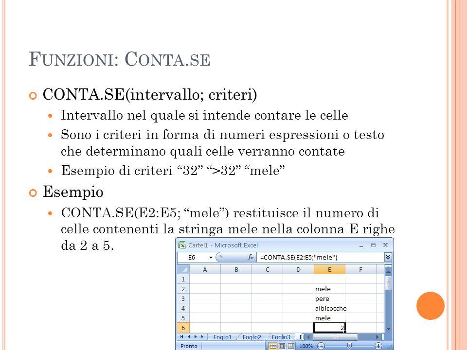 F UNZIONI : C ONTA. SE CONTA.SE(intervallo; criteri) Intervallo nel quale si intende contare le celle Sono i criteri in forma di numeri espressioni o