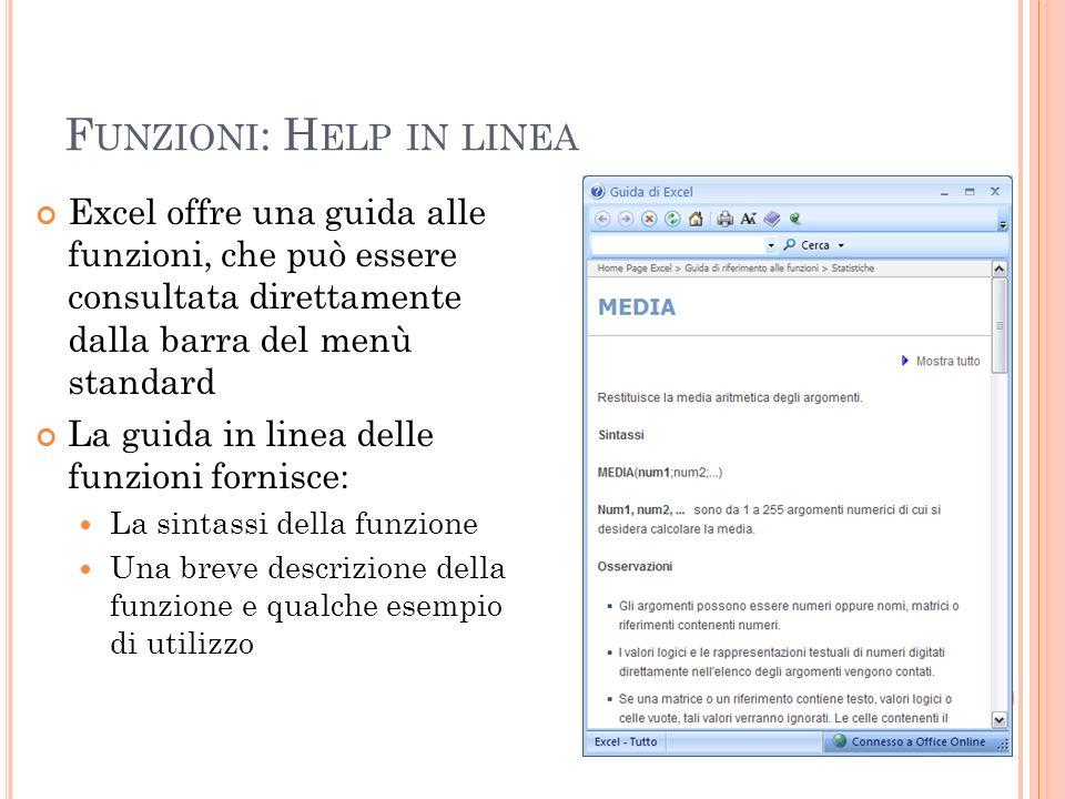 F UNZIONI : H ELP IN LINEA Excel offre una guida alle funzioni, che può essere consultata direttamente dalla barra del menù standard La guida in linea