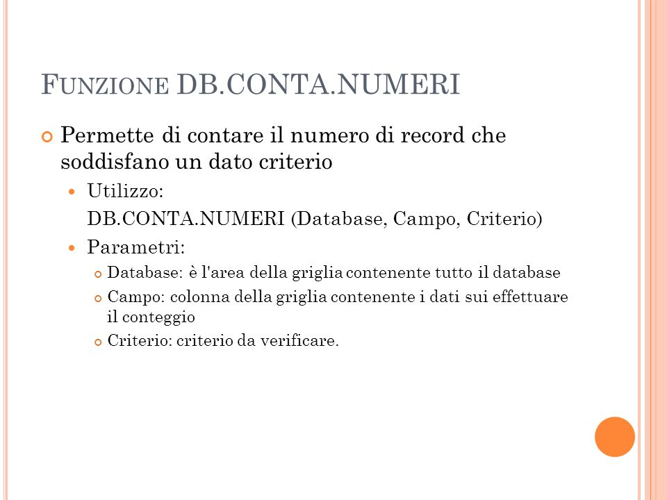 F UNZIONE DB.CONTA.NUMERI Permette di contare il numero di record che soddisfano un dato criterio Utilizzo: DB.CONTA.NUMERI (Database, Campo, Criterio