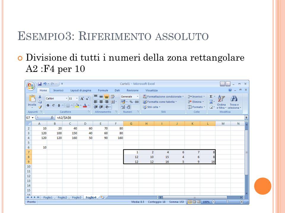 E SEMPIO 3: R IFERIMENTO ASSOLUTO Divisione di tutti i numeri della zona rettangolare A2 :F4 per 10