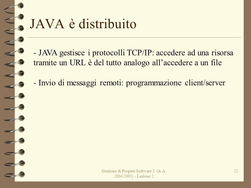 Gestione di Progetti Software 2 (A.A. 2004/2005) - Lezione 2 12 JAVA è distribuito - JAVA gestisce i protocolli TCP/IP: accedere ad una risorsa tramit