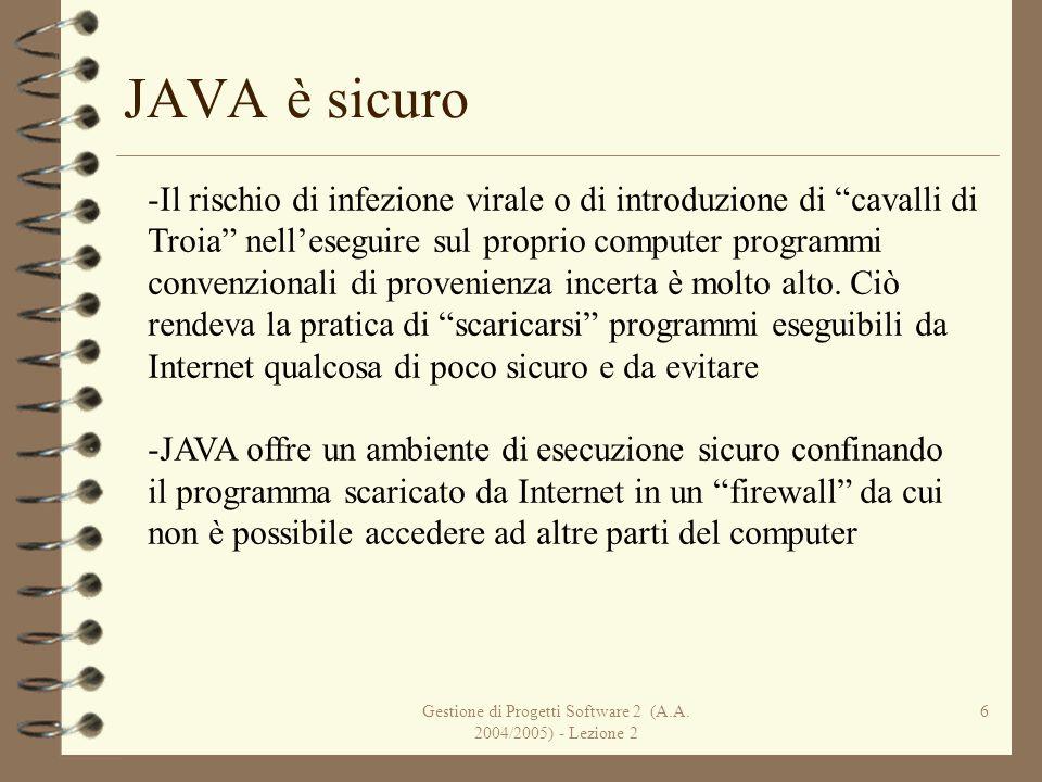Gestione di Progetti Software 2 (A.A. 2004/2005) - Lezione 2 6 JAVA è sicuro -Il rischio di infezione virale o di introduzione di cavalli di Troia nel
