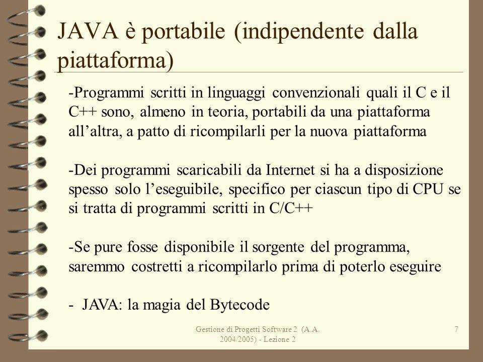 Gestione di Progetti Software 2 (A.A. 2004/2005) - Lezione 2 7 JAVA è portabile (indipendente dalla piattaforma) -Programmi scritti in linguaggi conve