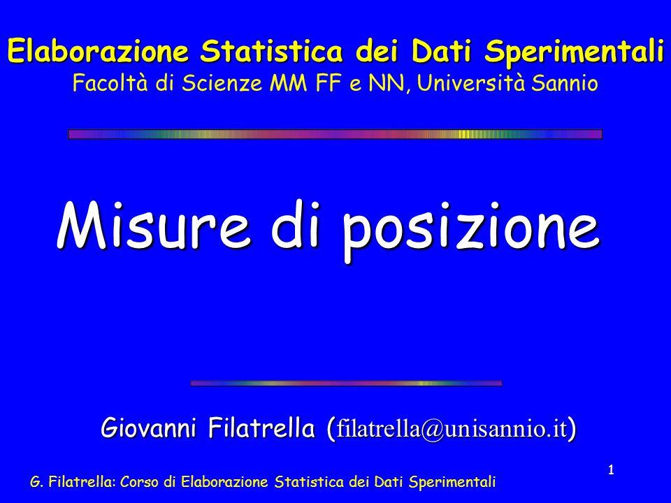 G. Filatrella: Corso di Elaborazione Statistica dei Dati Sperimentali 1 Misure di posizione Giovanni Filatrella ( filatrella@unisannio.it ) Elaborazio