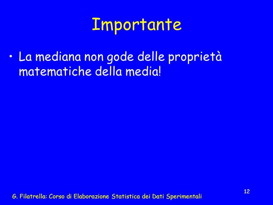 G. Filatrella: Corso di Elaborazione Statistica dei Dati Sperimentali 12 Importante La mediana non gode delle proprietà matematiche della media!