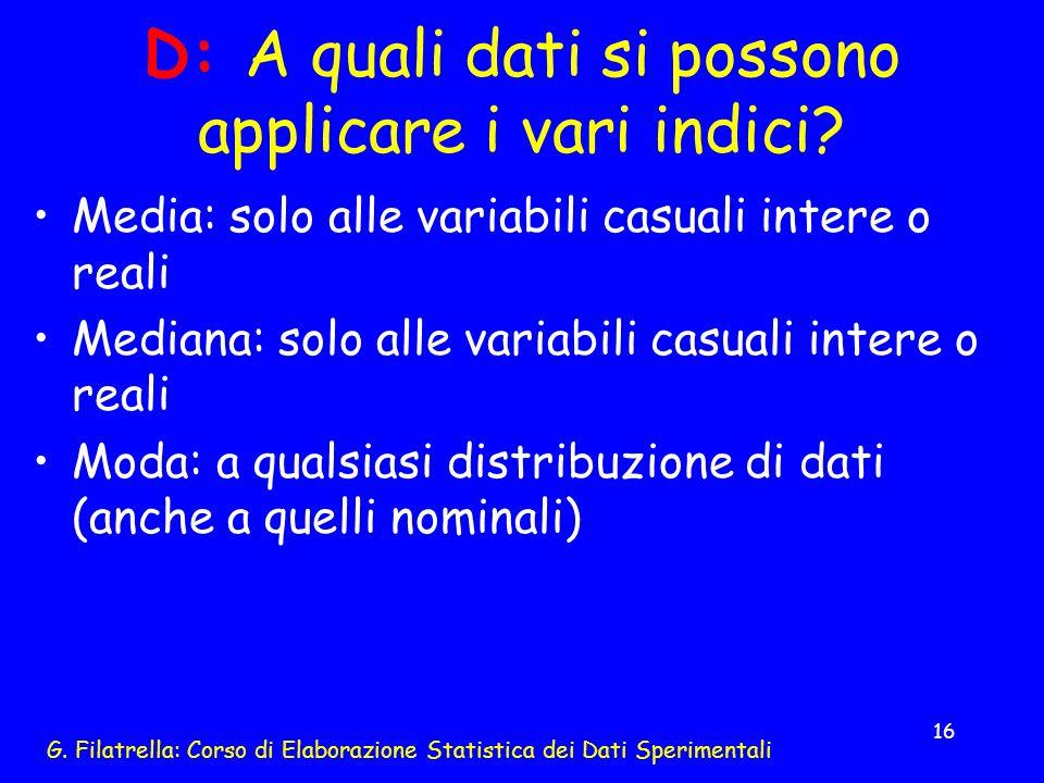 G. Filatrella: Corso di Elaborazione Statistica dei Dati Sperimentali 16 D: A quali dati si possono applicare i vari indici? Media: solo alle variabil