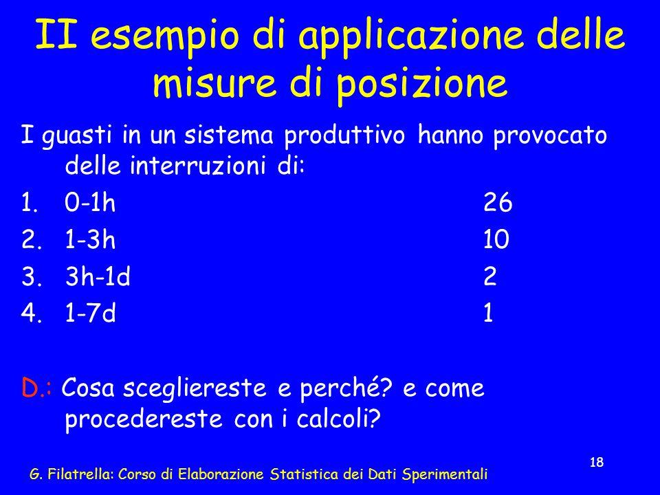 G. Filatrella: Corso di Elaborazione Statistica dei Dati Sperimentali 18 II esempio di applicazione delle misure di posizione I guasti in un sistema p