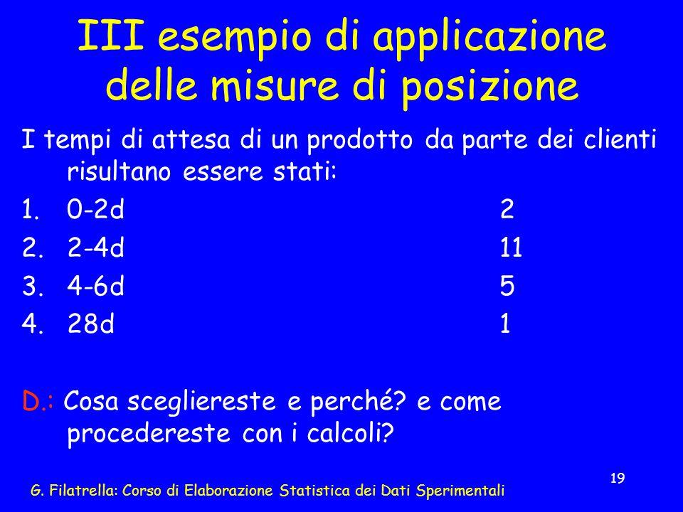 G. Filatrella: Corso di Elaborazione Statistica dei Dati Sperimentali 19 III esempio di applicazione delle misure di posizione I tempi di attesa di un