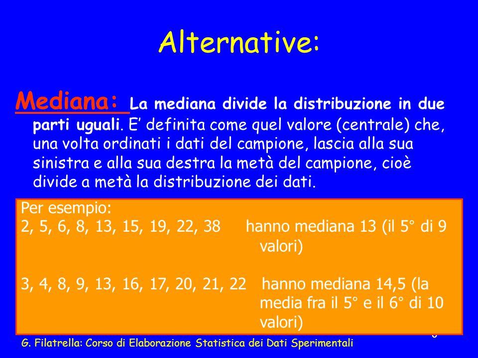G. Filatrella: Corso di Elaborazione Statistica dei Dati Sperimentali 6 Alternative: Mediana: La mediana divide la distribuzione in due parti uguali.