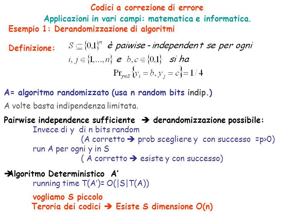 Codici a correzione di errore Applicazioni in vari campi: matematica e informatica. Esempio 1: Derandomizzazione di algoritmi Definizione: A= algoritm