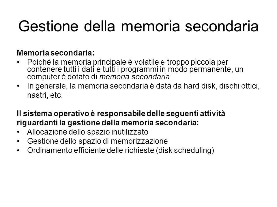 Gestione della memoria secondaria Memoria secondaria: Poiché la memoria principale è volatile e troppo piccola per contenere tutti i dati e tutti i pr
