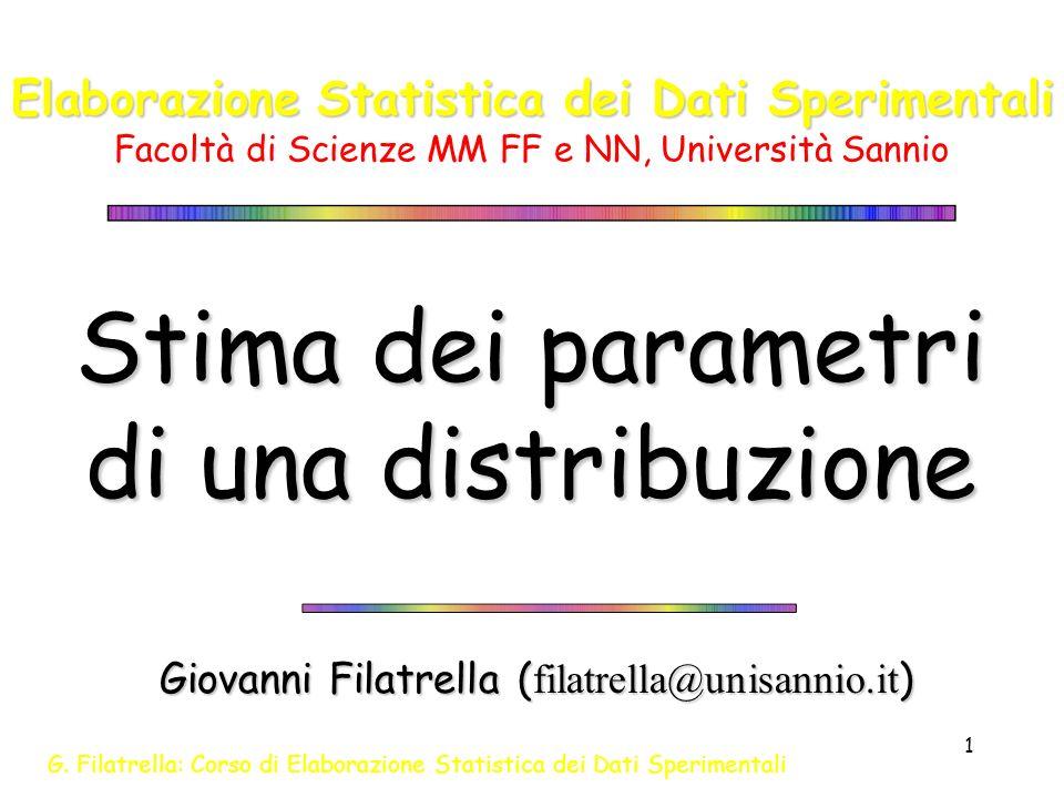 G. Filatrella: Corso di Elaborazione Statistica dei Dati Sperimentali 1 Stima dei parametri di una distribuzione Giovanni Filatrella ( filatrella@unis