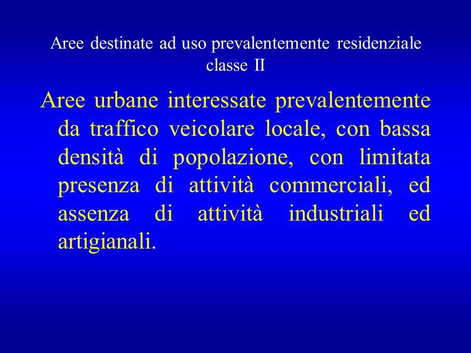 Aree destinate ad uso prevalentemente residenziale classe II Aree urbane interessate prevalentemente da traffico veicolare locale, con bassa densità di popolazione, con limitata presenza di attività commerciali, ed assenza di attività industriali ed artigianali.