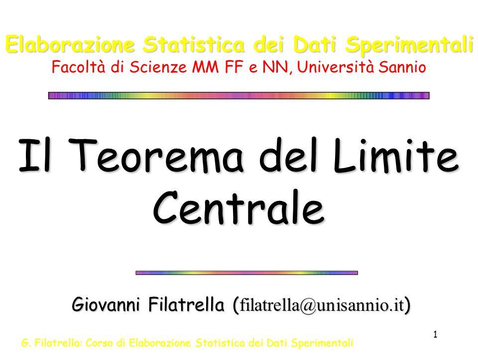 G. Filatrella: Corso di Elaborazione Statistica dei Dati Sperimentali 1 Il Teorema del Limite Centrale Giovanni Filatrella ( filatrella@unisannio.it )