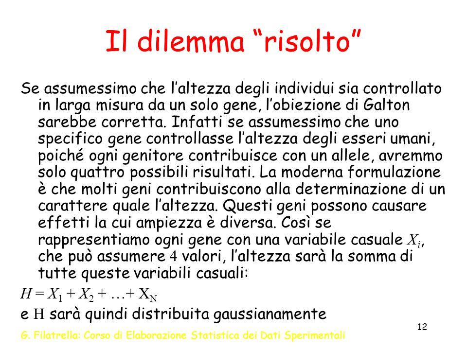 G. Filatrella: Corso di Elaborazione Statistica dei Dati Sperimentali 12 Il dilemma risolto Se assumessimo che laltezza degli individui sia controllat