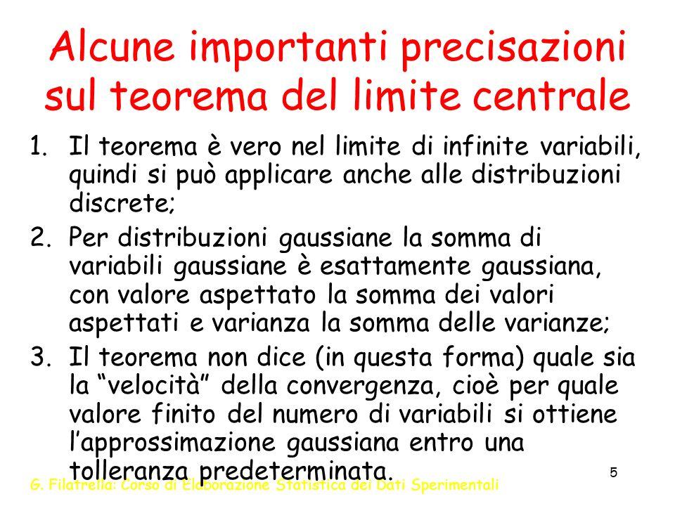 G. Filatrella: Corso di Elaborazione Statistica dei Dati Sperimentali 5 Alcune importanti precisazioni sul teorema del limite centrale 1.Il teorema è