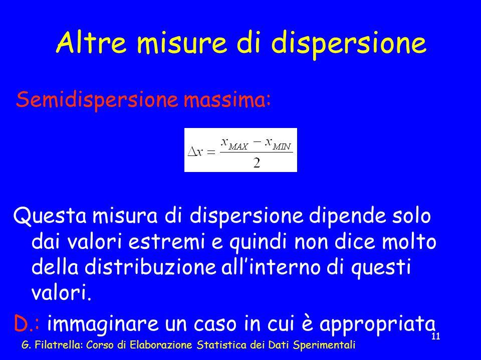 G. Filatrella: Corso di Elaborazione Statistica dei Dati Sperimentali 11 Altre misure di dispersione Semidispersione massima: Questa misura di dispers