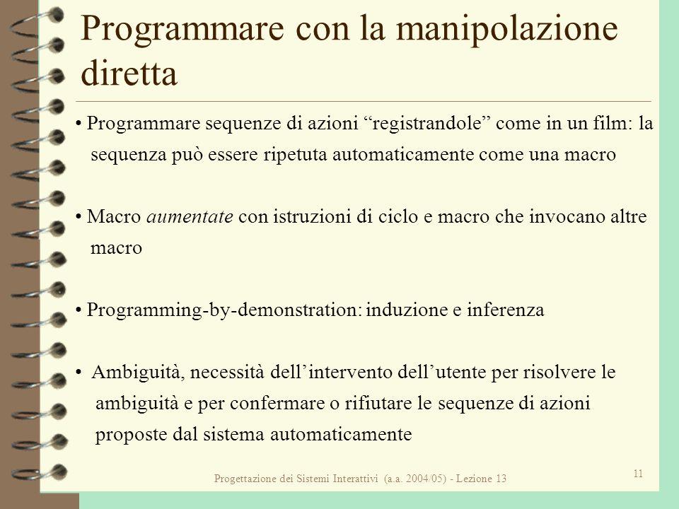 Progettazione dei Sistemi Interattivi (a.a. 2004/05) - Lezione 13 11 Programmare con la manipolazione diretta Programmare sequenze di azioni registran