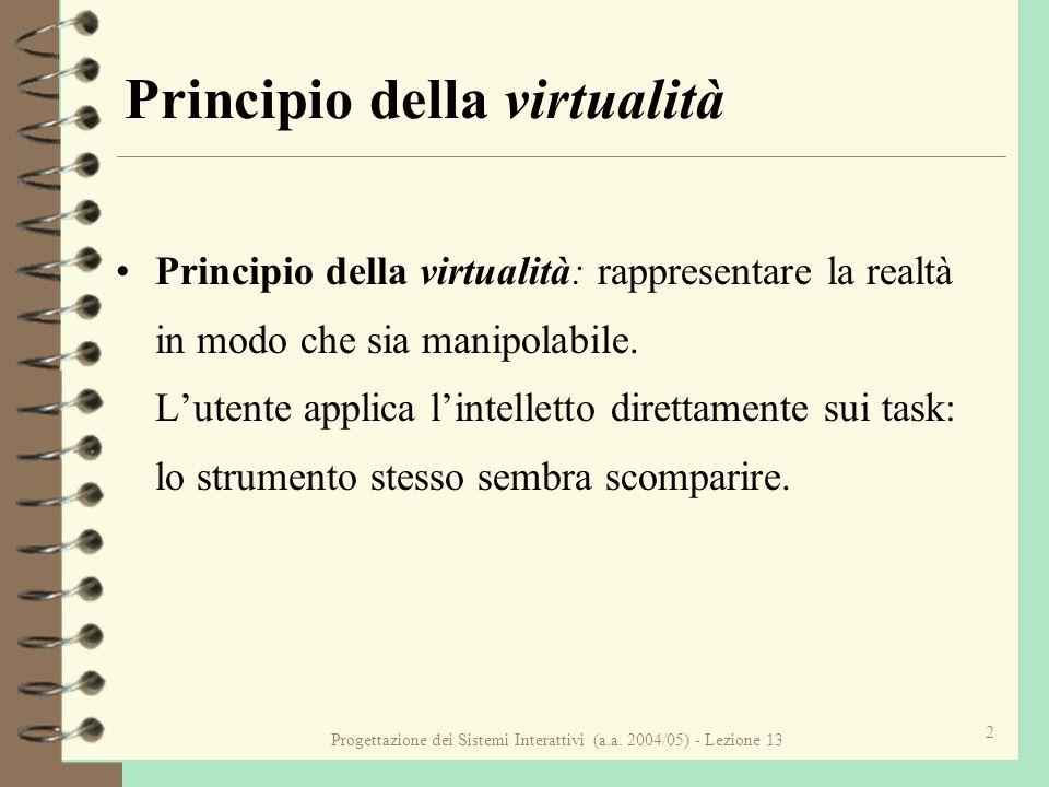 Progettazione dei Sistemi Interattivi (a.a. 2004/05) - Lezione 13 2 Principio della virtualità Principio della virtualità: rappresentare la realtà in