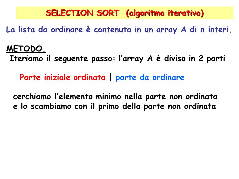 SELECTION SORT (algoritmo iterativo) La lista da ordinare è contenuta in un array A di n interi.
