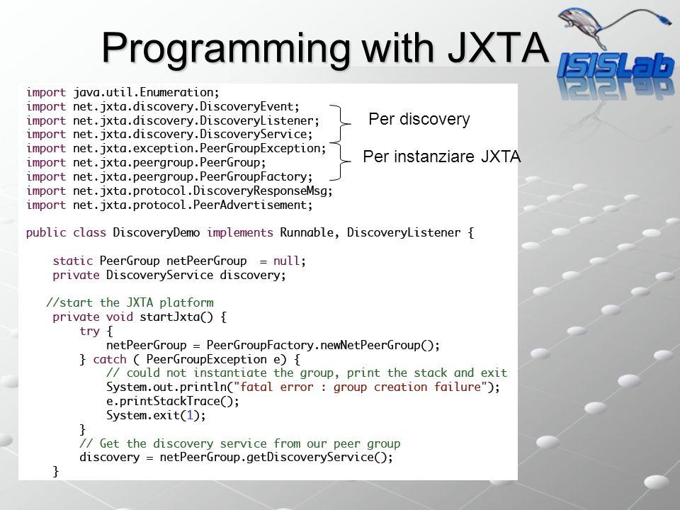 Programming with JXTA Per instanziare JXTA Per discovery