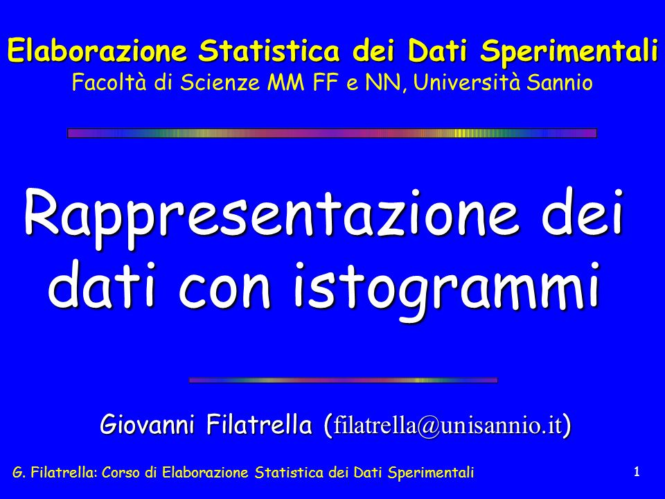 G. Filatrella: Corso di Elaborazione Statistica dei Dati Sperimentali 1 Rappresentazione dei dati con istogrammi Giovanni Filatrella ( filatrella@unis