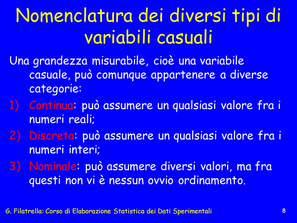 G. Filatrella: Corso di Elaborazione Statistica dei Dati Sperimentali 8 Nomenclatura dei diversi tipi di variabili casuali Una grandezza misurabile, c