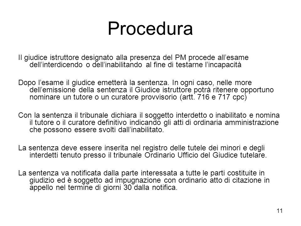 11 Procedura Il giudice istruttore designato alla presenza del PM procede allesame dellinterdicendo o dellinabilitando al fine di testarne lincapacità