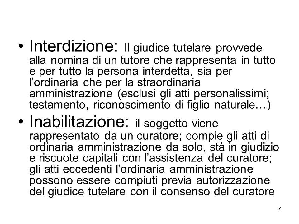 7 Interdizione: Il giudice tutelare provvede alla nomina di un tutore che rappresenta in tutto e per tutto la persona interdetta, sia per lordinaria c