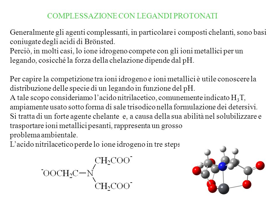 COMPLESSAZIONE CON LEGANDI PROTONATI Generalmente gli agenti complessanti, in particolare i composti chelanti, sono basi coniugate degli acidi di Brönsted.