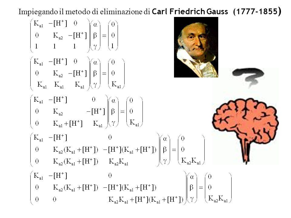Impiegando il metodo di eliminazione di Carl Friedrich Gauss (1777-1855 )