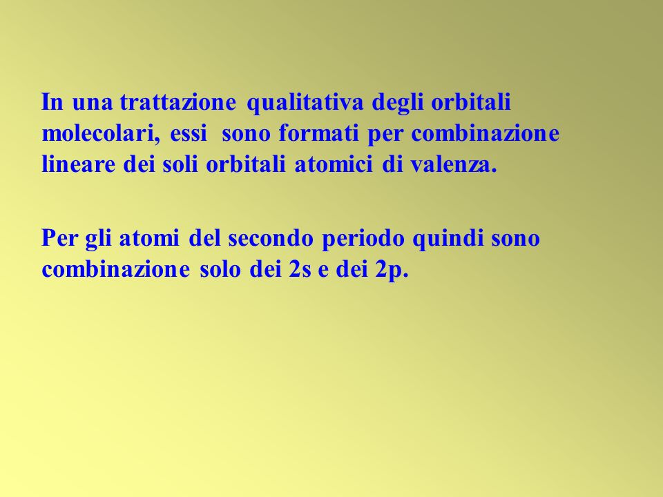 In una trattazione qualitativa degli orbitali molecolari, essi sono formati per combinazione lineare dei soli orbitali atomici di valenza. Per gli ato