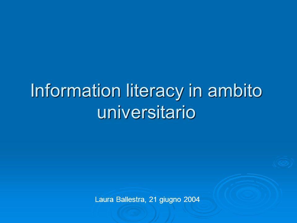 Information literacy in ambito universitario Laura Ballestra, 21 giugno 2004