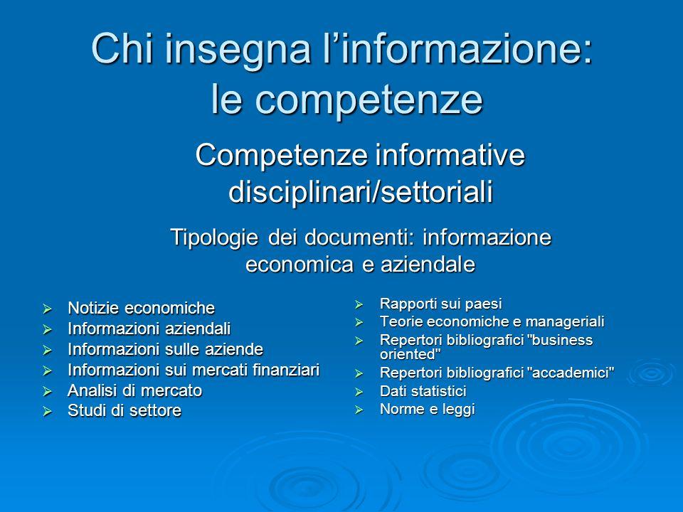Chi insegna linformazione: le competenze Notizie economiche Notizie economiche Informazioni aziendali Informazioni aziendali Informazioni sulle aziend