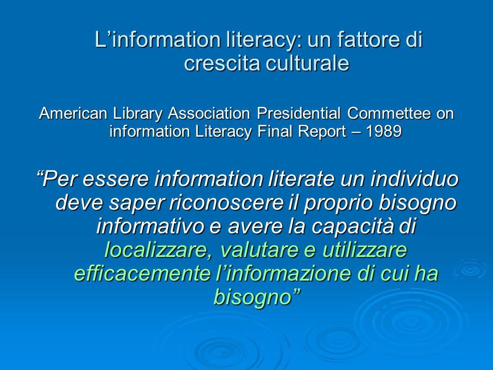 Linformation literacy: un fattore di crescita culturale American Library Association Presidential Commettee on information Literacy Final Report – 198