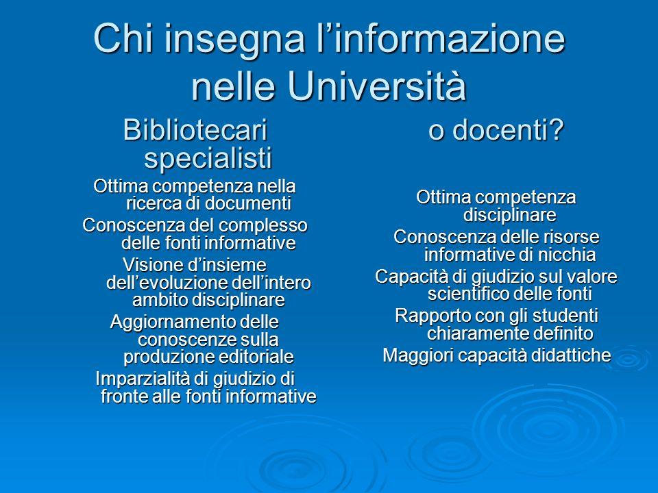 Chi insegna linformazione nelle Università Bibliotecari specialisti Ottima competenza nella ricerca di documenti Conoscenza del complesso delle fonti