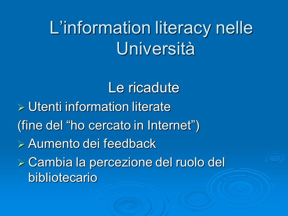 Linformation literacy nelle Università Le ricadute Utenti information literate Utenti information literate (fine del ho cercato in Internet) Aumento d