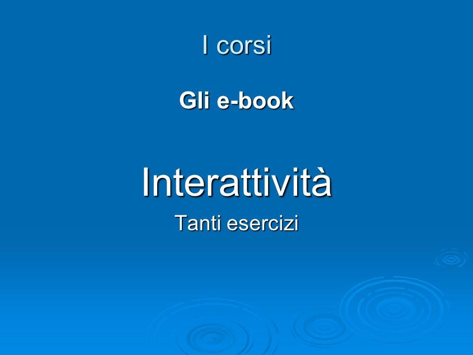 I corsi Gli e-book Interattività Tanti esercizi